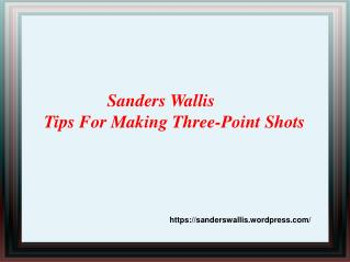 Sanders Wallis - Tips For Making Three Point Shots