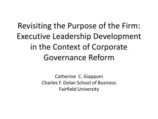 Revisiting the Purpose of the Firm:  Executive Leadership Development in the Context of Corporate Governance Reform  Cat