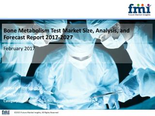 Bone Metabolism Test Market Size, Analysis, and Forecast Report 2017-2027