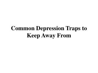 Common Depression Traps to Keep Away From