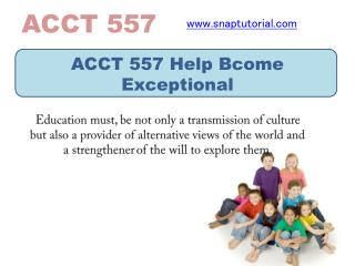 ACCT 557 Help Bcome Exceptional  / snaptutorial.com