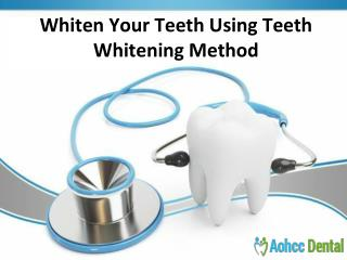 Whiten Your Teeth Using Teeth Whitening Method