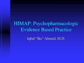 HIMAP: Psychopharmacologic Evidence Based Practice