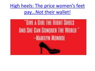 High heels: The price women's feet pay…Not their wallet!