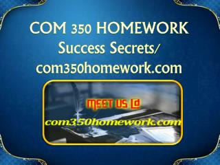 COM 350 HOMEWORK Success Secrets/ com350homework.com