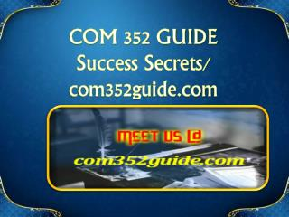 COM 352 GUIDE Success Secrets/ com352guide.com
