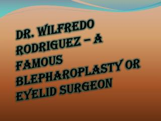 Dr. Wilfredo Rodriguez - Blepharoplasty or Eyelid Surgeon