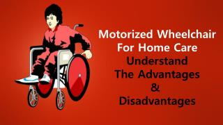 Motorized Wheelchair For Home Care – Understand The Advantages And Disadvantages