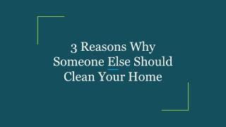 3 Reasons Why Someone Else Should Clean Your Home