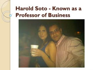 Harold Soto - Known as a Professor of Business