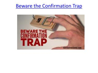 Beware the Confirmation Trap