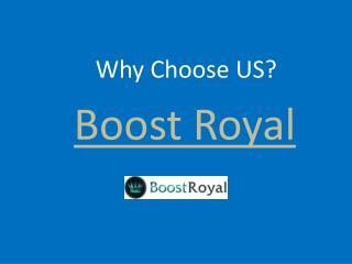 Why Choose US? - Boost Royal
