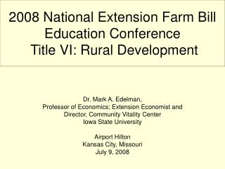 2008 National Extension Farm Bill Education Conference  Title VI: Rural Development