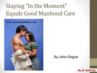 "Staying ""In the Moment"" Equals Good Manhood Care"