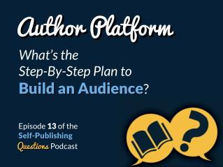 1 of 20   SPQ 013: Author Platform - What's the Step-By-Step Plan to Build an Audience?