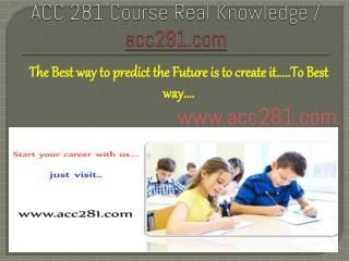 ACC 281 Course Real Knowledge / acc281 dotcom
