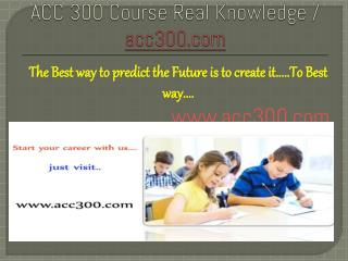 ACC 300 Course Real Knowledge / acc300 dotcom