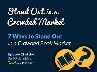 SPQ 021: 7 Ways to Stand Out in a Crowded Book Market
