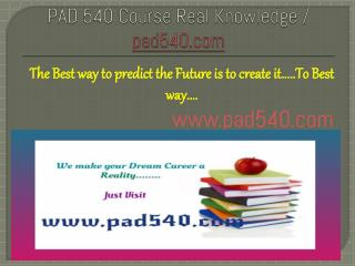 PAD 540 Course Real Knowledge / pad540 dotcom