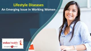 Lifestyle Diseases - An Emerging Issue in Working Women