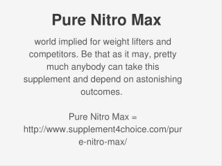 http://www.supplement4choice.com/pure-nitro-max/