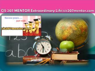 CIS 207 MENTOR Extraordinary Life/cis207mentor.com