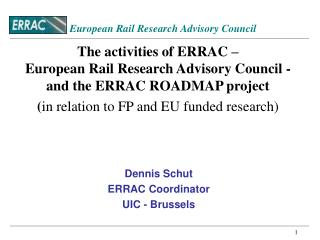The activities of ERRAC    European Rail Research Advisory Council - and the ERRAC ROADMAP project in relation to FP and