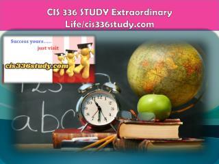 CIS 336 STUDY Extraordinary Life/cis336study.com