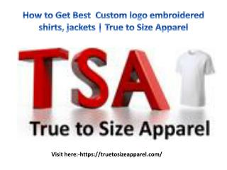 How to Get Best  Custom logo embroidered shirts, jackets | True to Size Apparel