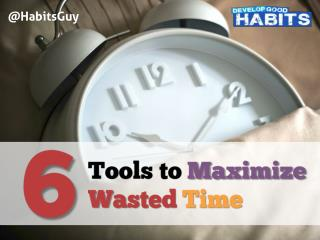 6 Tools to Maximize Wasted Time