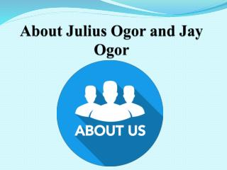 About Julius Ogor | About Jay Ogor