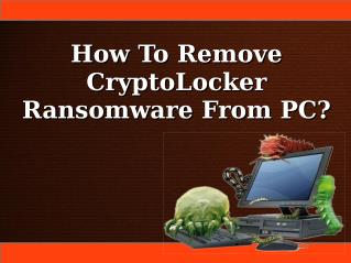 How To Remove CryptoLocker Ransomware From PC?