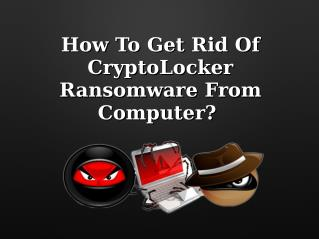 How To Get Rid Of CryptoLocker Ransomware From Computer?