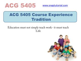 ACG 5405 Course Experience Tradition/snaptutorial.com