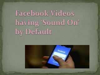 Having 'Sound On' by Default for Facebook Videos?