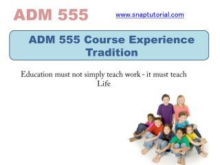 ADM 555 Course Experience Tradition / snaptutorial.com