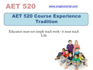 AET 520 Course Experience Tradition/ snaptutorial.com