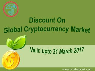 Discount On Global Cryptocurrency Market Valid upto 31 March 2017