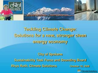 Tackling Climate Change:  Solutions for a new, stronger clean energy economy   City of Spokane Sustainability Task Force