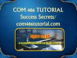 COM 486 TUTORIAL Success Secrets/ com486tutorial.com