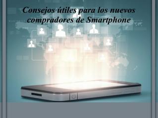 Consejos útiles para los nuevos compradores de Smartphone