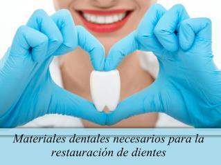Materiales dentales necesarios para la restauración de dientes