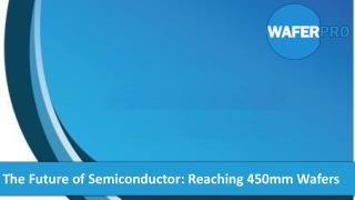 The Future of Semiconductor: Reaching 450mm Wafers