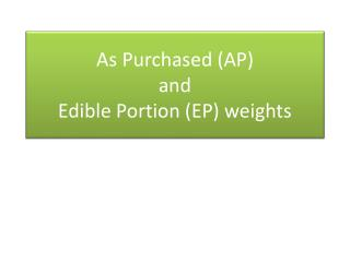 As Purchased weight and Edible Portion Weight