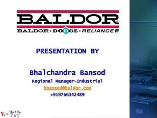 PRESENTATION BY  Bhalchandra Bansod Regional Manager-Industrial bbansodbaldor 919766342489