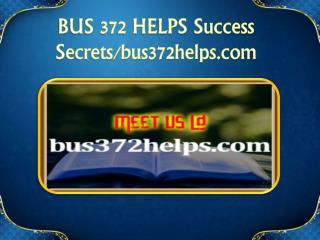 BUS 372 HELPS Success Secrets/bus372helps.com