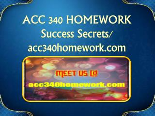 ACC 340 HOMEWORK Success Secrets/acc340homework.com