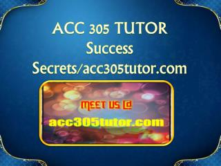 ACC 305 TUTOR Success Secrets/acc305tutor.com