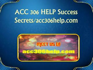ACC 306 HELP Success Secrets/acc306help.com
