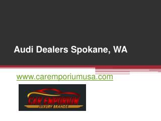 Audi Dealers Spokane - www.caremporiumusa.com